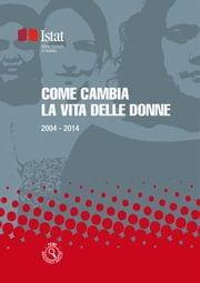 Come cambia la vita delle donne - 2004 - 2014 ebook by Istat