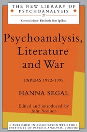 Psychoanalysis, Literature and War - Papers 1972-1995 ebook by Hanna Segal