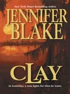 Clay (Louisiana Gentlemen, Book 4) ebook by Jennifer Blake