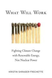 What Will Work : Fighting Climate Change with Renewable Energy, Not Nuclear Power ebook by Kristin Shrader-Frechette
