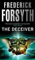 The Deceiver - An explosive espionage thriller from the master storyteller ebook by Frederick Forsyth