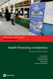 Health Financing in Indonesia: A Roadmap for Reform ebook by Rokx,Claudia; Schieber,George; Harimurti,Pandu; Tandon,Ajay; Somanathan,Aparnaa