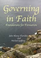 Governing in Faith - Foundations for Formation ebook by John Henry Thornber, Michael Gaffney