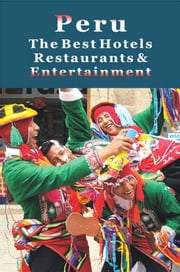 Peru: The Best Hotels, Restaurants & Entertainment ebook by Andrew  Kolasinsky