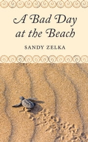 A Bad Day at the Beach ebook by Sandy Zelka