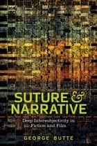 Suture and Narrative - Deep Intersubjectivity in Fiction and Film ebook by GEORGE BUTTE