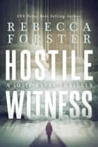 Hostile Witness, a Josie Bates Thriller ebook by Rebecca Forster