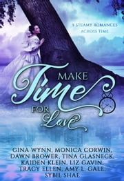 Make Time for Love - A time travel romance collection ebook by Monica Corwin,Tina Glasneck,Dawn Brower,Kaiden Klein,Tracy Ellen,Amy L. Gale,Gina Wynn,Liz Gavin,Sybil Shae