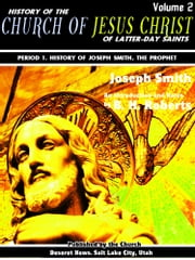 History of the Church of Jesus Christ of Latter-day Saints Volume 2 (of 7) - Period 1. History of Joseph Smith, the Prophet ebook by Joseph Jr. Smith,Brigham Henry Roberts