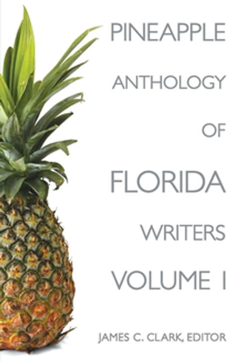 Pineapple Anthology of Florida Writers ebook by James C Clark