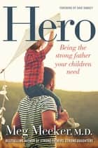 Hero - Being the Strong Father Your Children Need ebook by Meg Meeker, Dave Ramsey