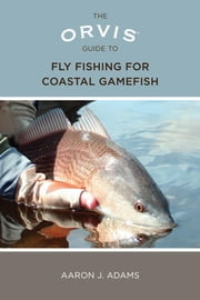 Orvis Guide to Fly Fishing for Coastal Gamefish ebook by Aaron Adams