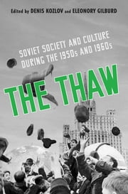 The Thaw - Soviet Society and Culture during the 1950s and 1960s ebook by Denis Kozlov,Eleonory Gilburd