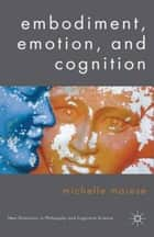 Embodiment, Emotion, and Cognition ebook by Michelle Maiese