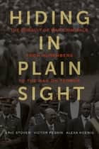 Hiding in Plain Sight - The Pursuit of War Criminals from Nuremberg to the War on Terror ebook by Eric Stover, Victor Peskin, Alexa Koenig