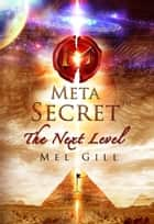The Meta Secret - The Next Level ebook by Dr. Mell Gill