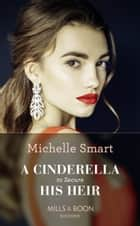 A Cinderella To Secure His Heir (Mills & Boon Modern) (Cinderella Seductions, Book 1) ebook by Michelle Smart