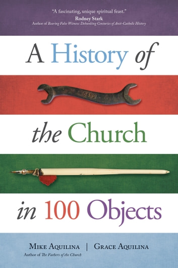 A History of the Church in 100 Objects ebook by Mike Aquilina,Grace Aquilina