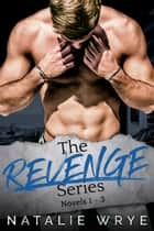 The Revenge Series - An Enemies to Lovers Romance Box Set ebook by Natalie Wrye