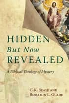 Hidden But Now Revealed ebook by G. K. Beale,Benjamin L. Gladd