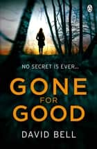 Gone for Good eBook by David Bell