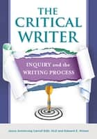 The Critical Writer: Inquiry and the Writing Process ebook by Joyce Armstrong Carroll Ed.D, H.L.D., Edward E. Wilson