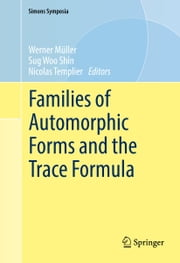 Families of Automorphic Forms and the Trace Formula ebook by Werner Müller, Sug Woo Shin, Nicolas Templier