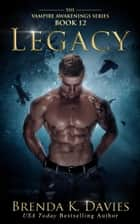 Legacy (Vampire Awakenings, Book 12) ebook by Brenda K. Davies