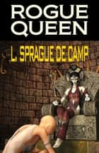 Rogue Queen ebook by L. Sprague de Camp