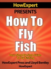 How to Fly Fish: Your Step-By-Step Guide to Flying Fish ebook by HowExpert
