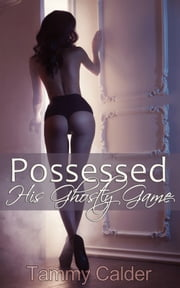 Possessed: His Ghostly Game ebook by Tammy Calder