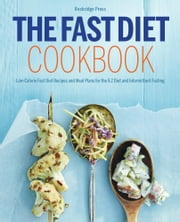 The Fast Diet Cookbook: Low-Calorie Fast Diet Recipes and Meal Plans for the 5:2 Diet and Intermittent Fasting ebook by Rockridge Press