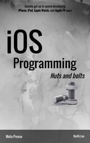 iOS Programming Nuts and bolts ebook by Keith Lee