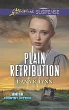 Plain Retribution (Mills & Boon Love Inspired Suspense) (Amish Country Justice, Book 2) ebook by Dana R. Lynn