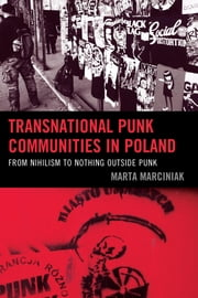 Transnational Punk Communities in Poland - From Nihilism to Nothing Outside Punk ebook by Marta Marciniak