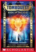 Book of the Dead (TombQuest, Book 1) ebook by Michael Northrop