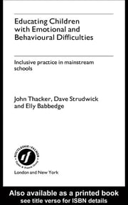 Educating Children with Emotional and Behavioural Difficulties - Inclusive Practice in Mainstream Schools ebook by Elly Babbedge,David Strudwick,John Thacker