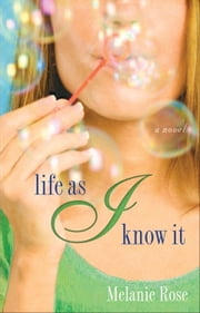 Life as I Know It - A Novel ebook by Melanie Rose