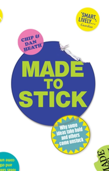 Made to Stick - Why some ideas take hold and others come unstuck ebook by Chip Heath,Dan Heath
