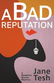 A Bad Reputation - A Madeline Maclin Mystery ebook by Jane Tesh