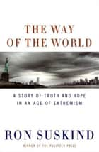 The Way of the World - A Story of Truth and Hope in an Age of Extremism ebook by Ron Suskind