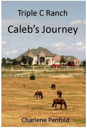 Triple C Ranch - Caleb's Journey ebook by Charlene Penfold
