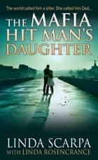 The Mafia Hit Man's Daughter ebook by Linda Scarpa, Linda Rosencrance, Marc Songini