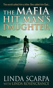 The Mafia Hit Man's Daughter ebook by Linda Scarpa,Linda Rosencrance,Marc Songini