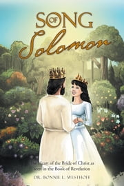 Song of Solomon - The Heart of the Bride of Christ as Seen in the Book of Revelation ebook by Dr. Bonnie L. Westhoff
