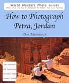 How to Photograph Petra, Jordan ebook by Don Mammoser