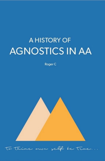 A History of Agnostics in AA ebook by Roger C