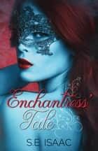 Enchantress' Tale - Fates Intertwined Series, #3 ebook by S.E. Isaac