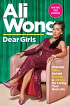 Dear Girls - Intimate Tales, Untold Secrets & Advice for Living Your Best Life e-bog by Ali Wong
