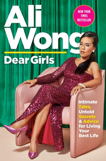Dear Girls - Intimate Tales, Untold Secrets & Advice for Living Your Best Life ebook by Ali Wong